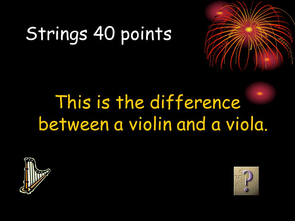 This is the difference between a violin and a viola.
