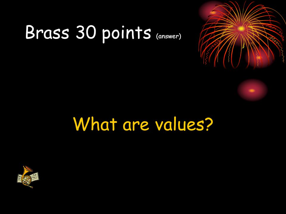 Brass 30 points (answer) What are values