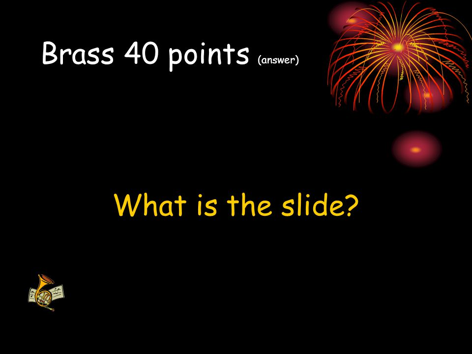 Brass 40 points (answer) What is the slide