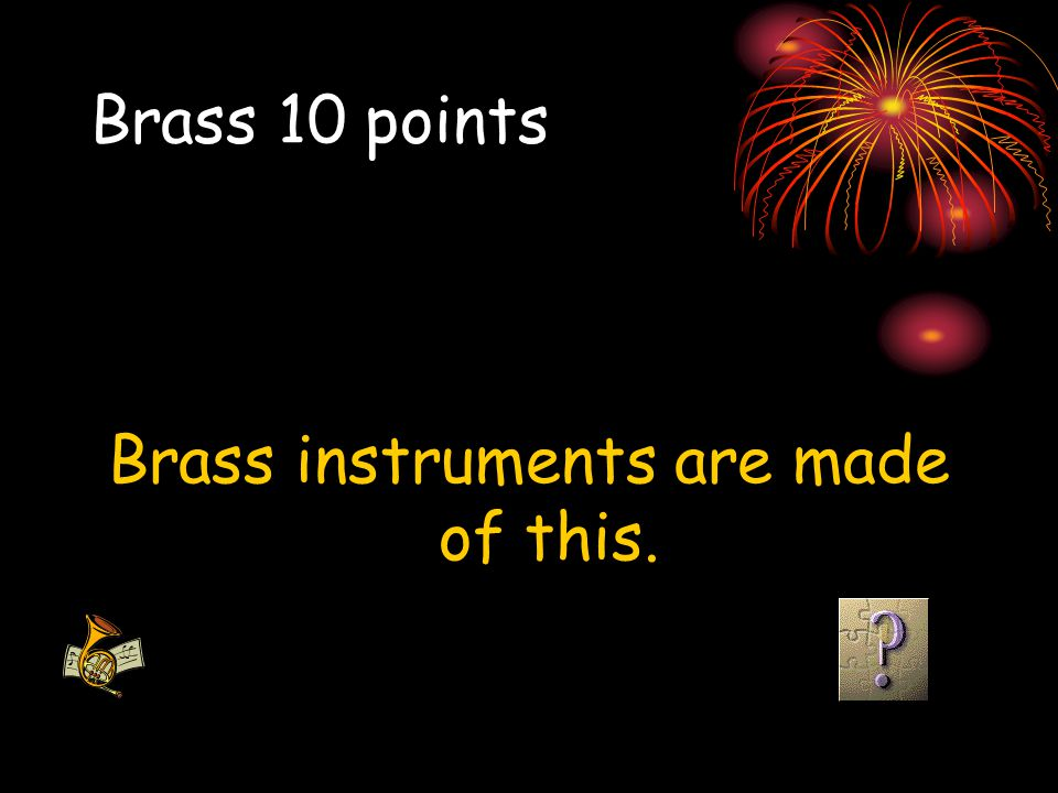 Brass instruments are made of this.