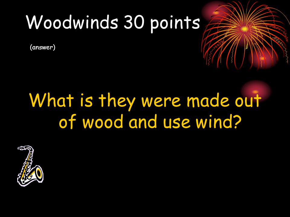Woodwinds 30 points (answer)