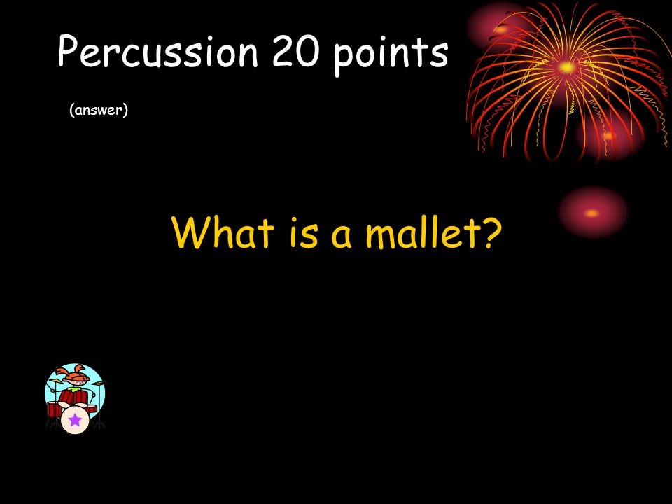 Percussion 20 points (answer)