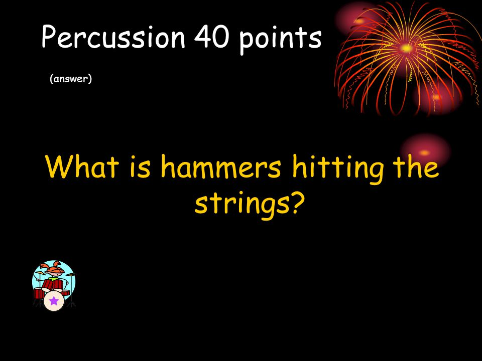 Percussion 40 points (answer)