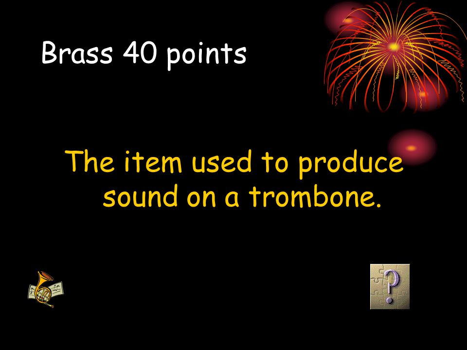 The item used to produce sound on a trombone.