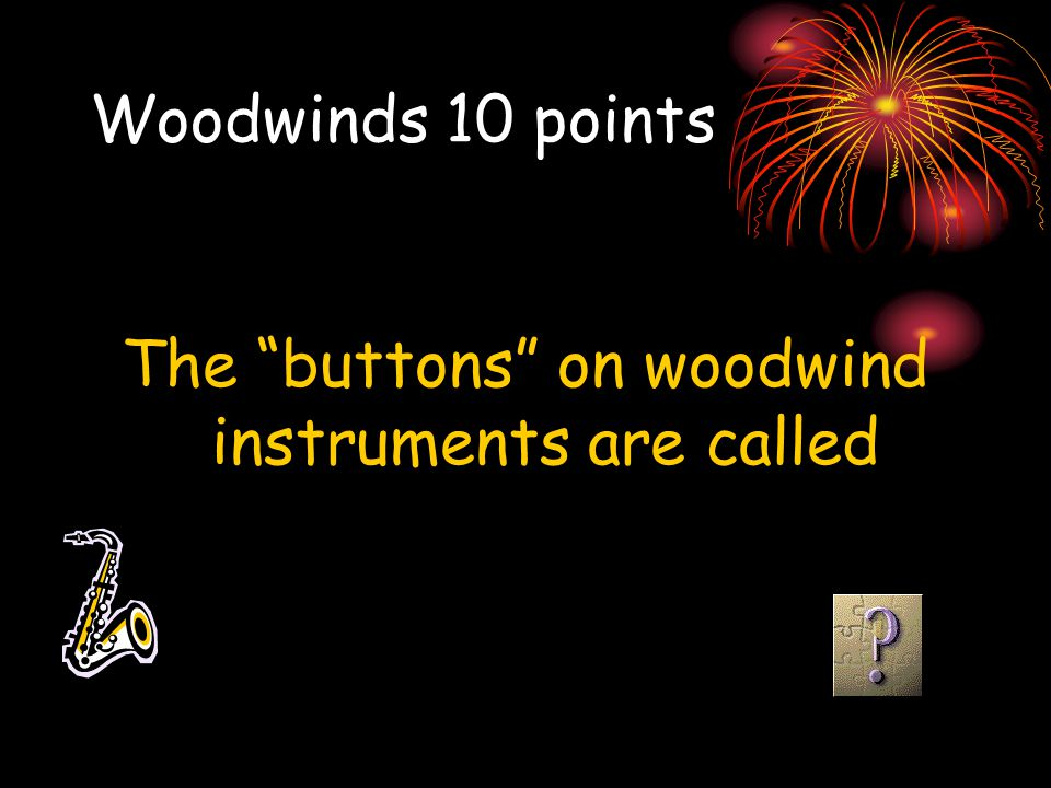 The buttons on woodwind instruments are called