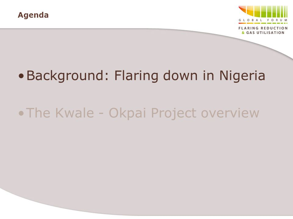 Background: Flaring down in Nigeria The Kwale - Okpai Project overview