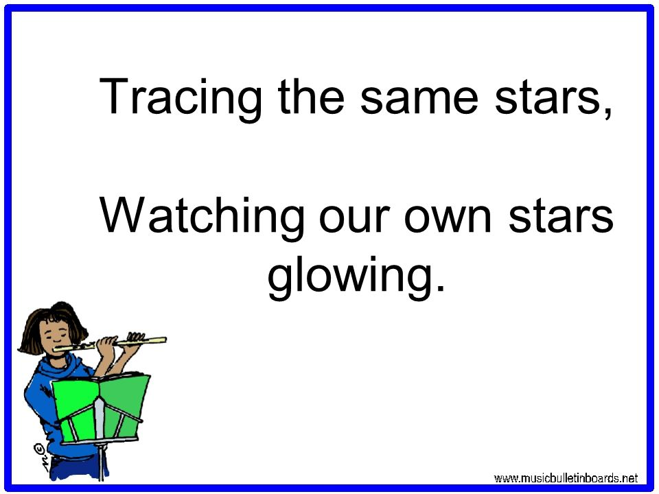 Tracing the same stars, Watching our own stars glowing.
