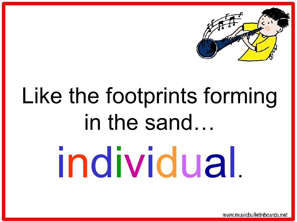 Like the footprints forming in the sand… individual.