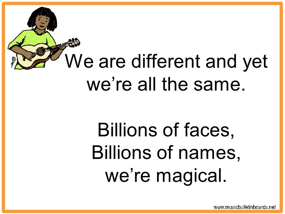 We are different and yet we're all the same