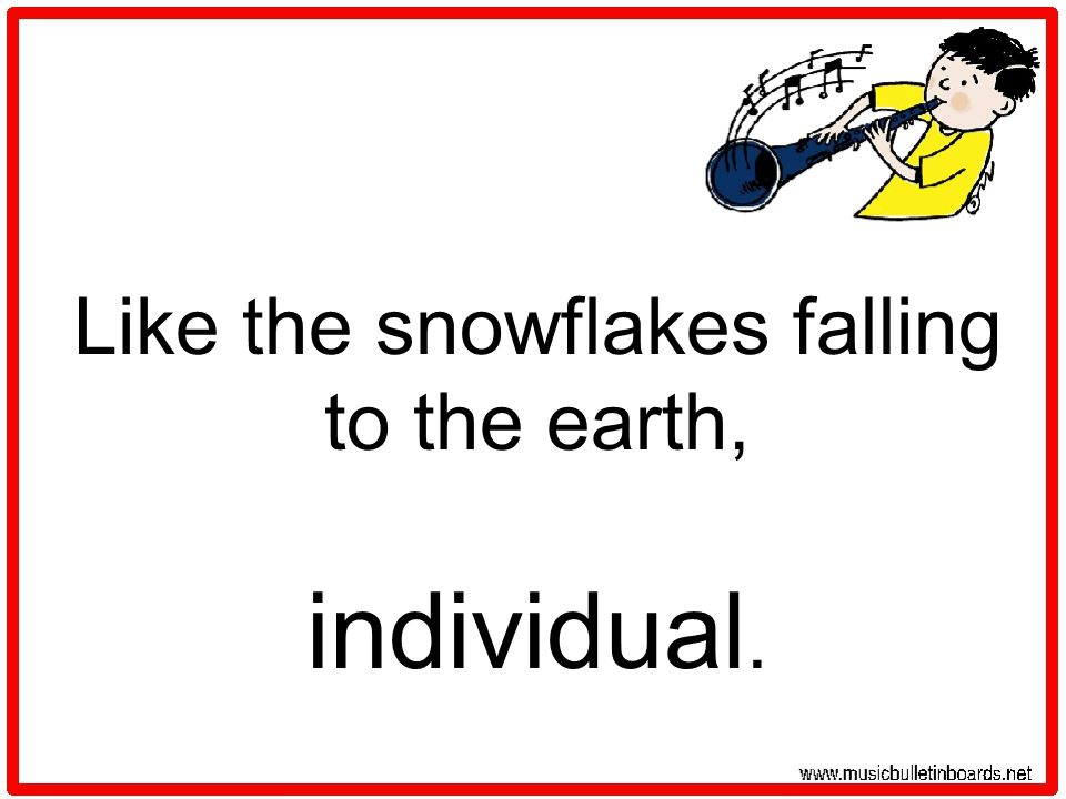 Like the snowflakes falling to the earth, individual.