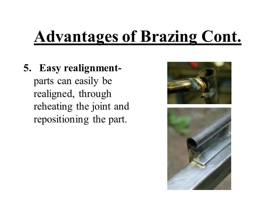Advantages of Brazing Cont.