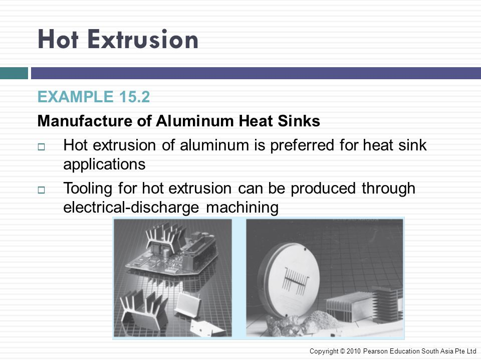 Hot Extrusion EXAMPLE 15.2 Manufacture of Aluminum Heat Sinks