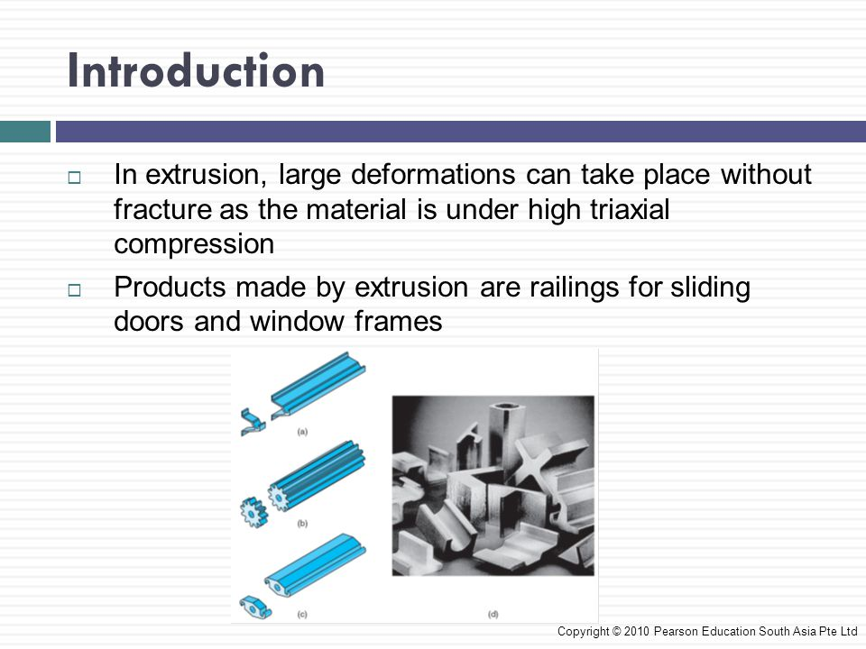 Introduction In extrusion, large deformations can take place without fracture as the material is under high triaxial compression.