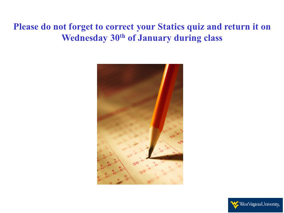 Please do not forget to correct your Statics quiz and return it on Wednesday 30th of January during class