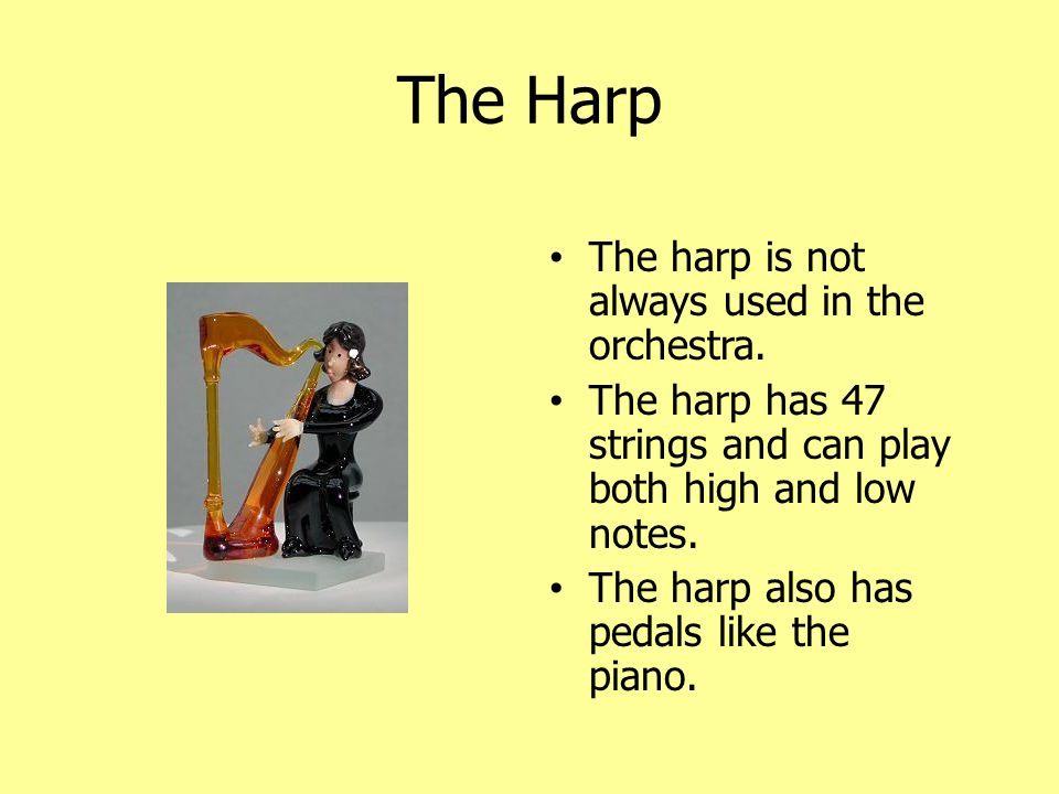 The Harp The harp is not always used in the orchestra.