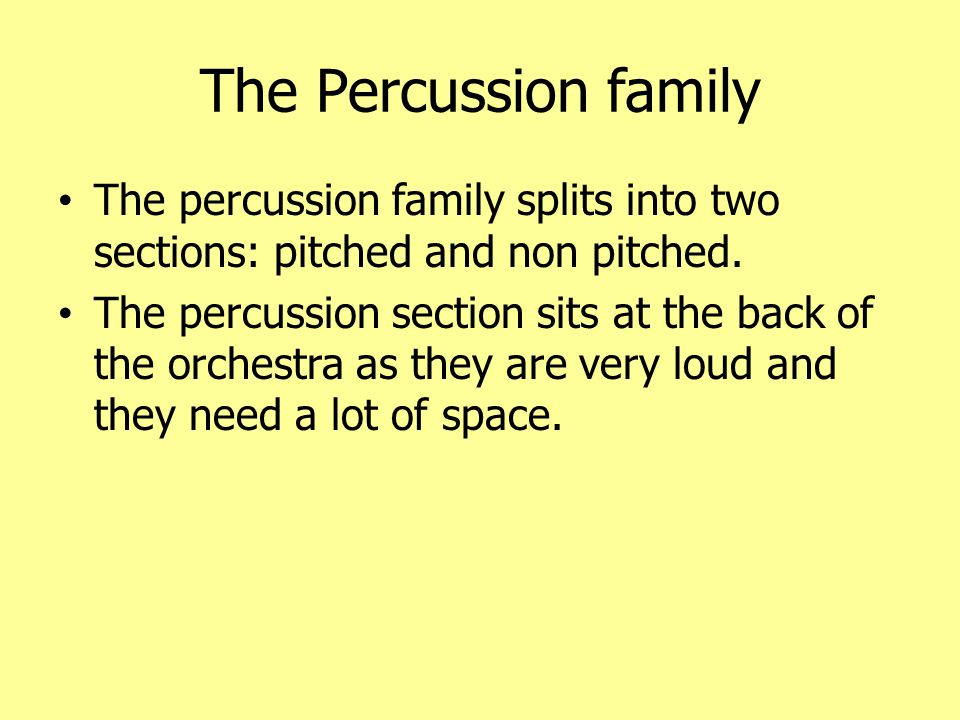 The Percussion family The percussion family splits into two sections: pitched and non pitched.