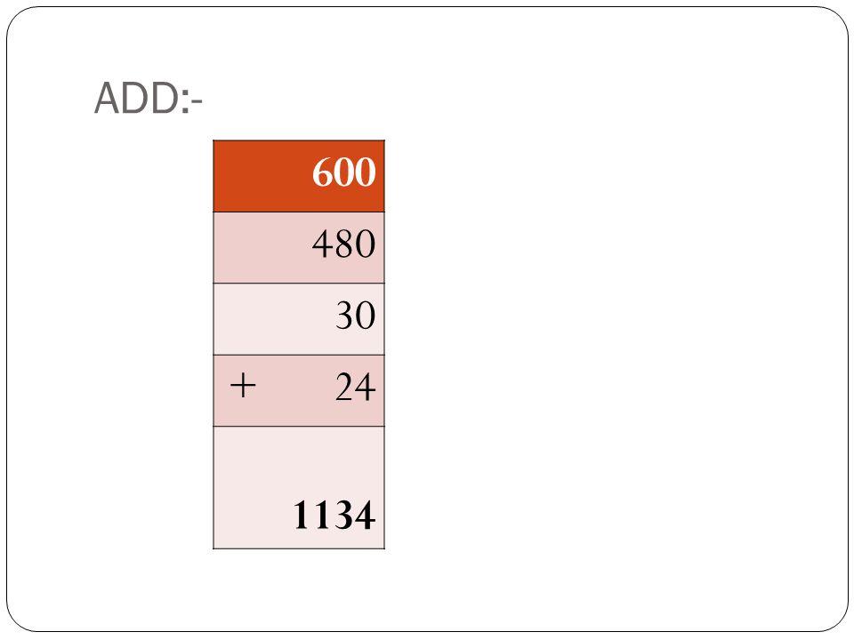 ADD:- 600 480 30 + 24 1134
