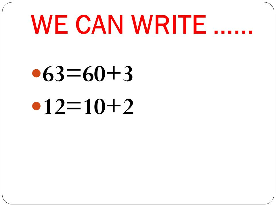 WE CAN WRITE …... 63=60+3 12=10+2