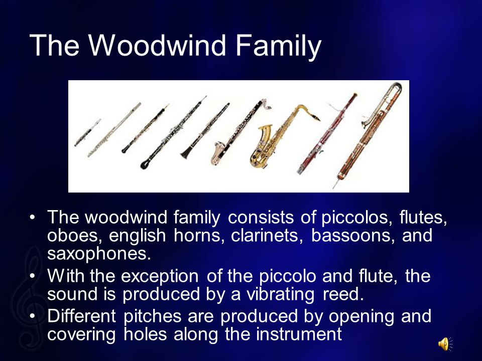The Woodwind Family The woodwind family consists of piccolos, flutes, oboes, english horns, clarinets, bassoons, and saxophones.