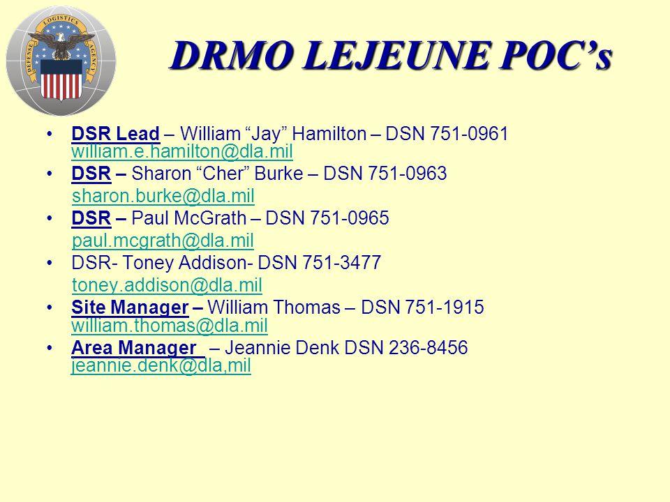 DRMO LEJEUNE POC's DSR Lead – William Jay Hamilton – DSN 751-0961 william.e.hamilton@dla.mil. DSR – Sharon Cher Burke – DSN 751-0963.