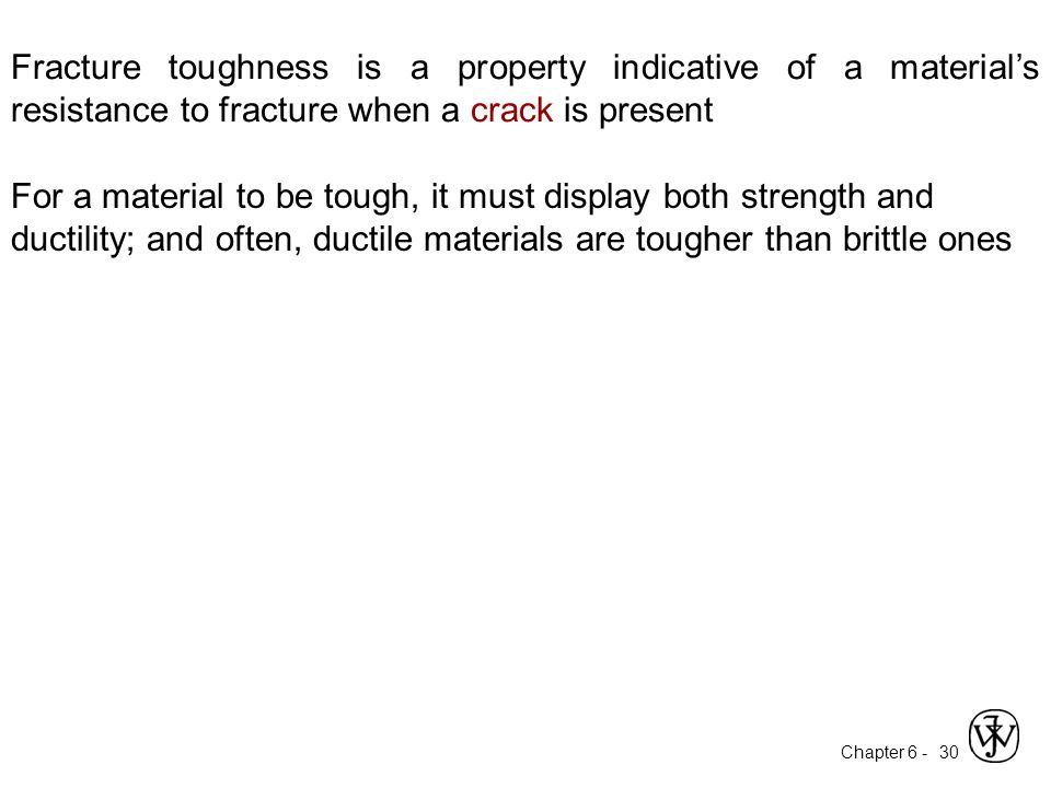 Fracture toughness is a property indicative of a material's resistance to fracture when a crack is present
