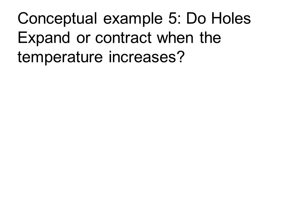 Conceptual example 5: Do Holes Expand or contract when the temperature increases