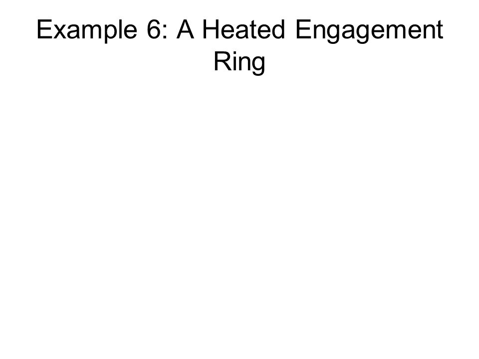 Example 6: A Heated Engagement Ring