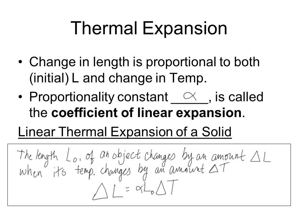 Thermal Expansion Change in length is proportional to both (initial) L and change in Temp.