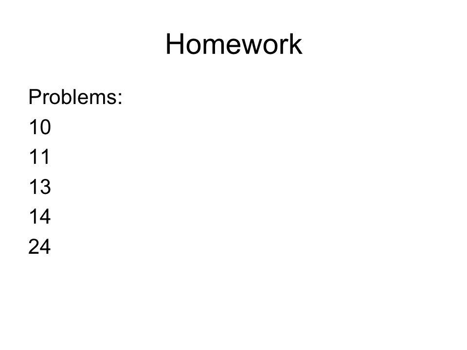 Homework Problems: 10 11 13 14 24