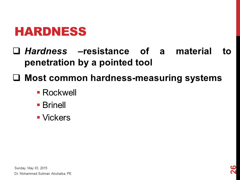 Hardness Hardness –resistance of a material to penetration by a pointed tool. Most common hardness-measuring systems.