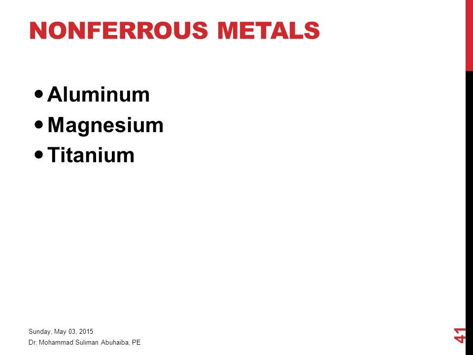 Nonferrous Metals Aluminum Magnesium Titanium Friday, April 14, 2017