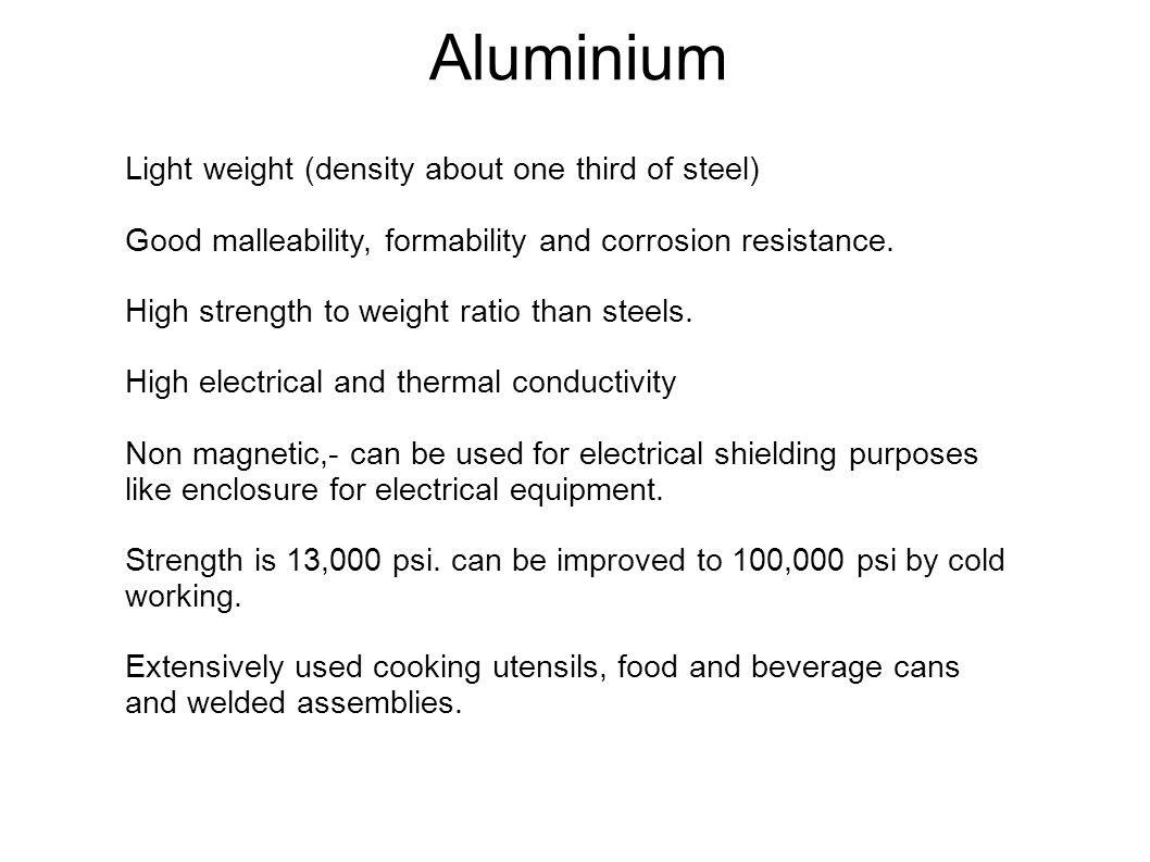 Aluminium Light weight (density about one third of steel)