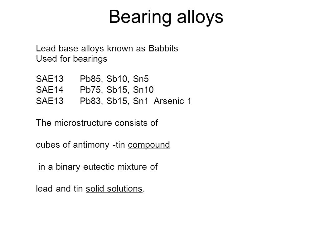 Bearing alloys Lead base alloys known as Babbits Used for bearings
