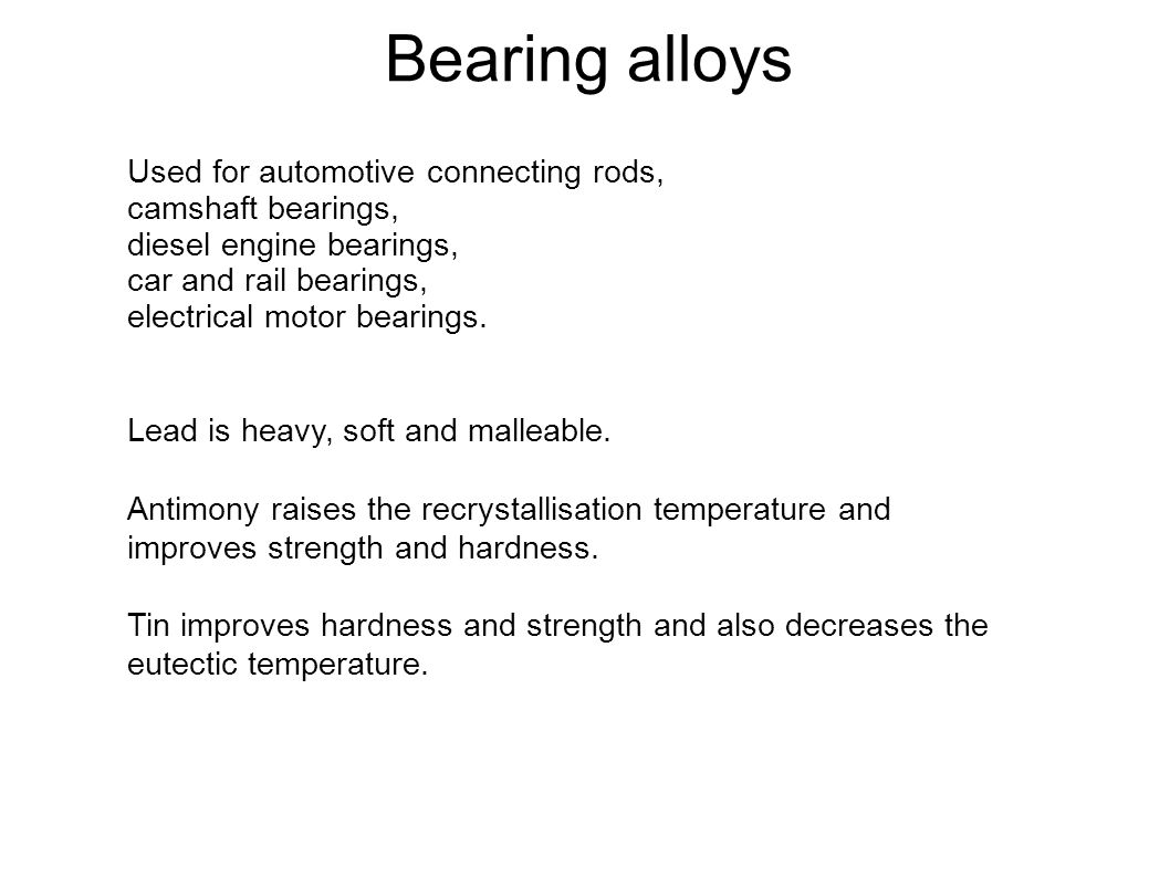 Bearing alloys Used for automotive connecting rods, camshaft bearings,