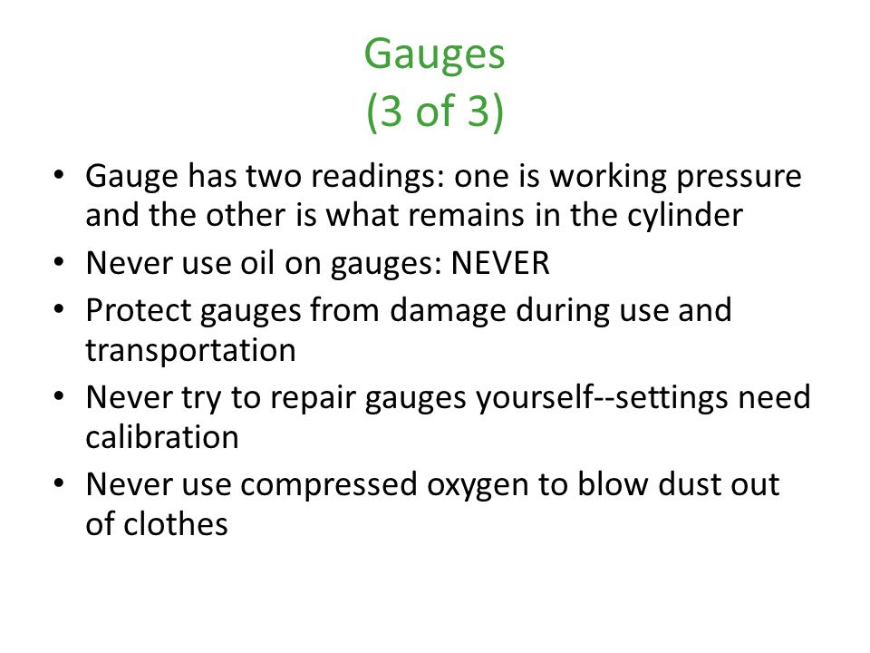 Gauges (3 of 3) Gauge has two readings: one is working pressure and the other is what remains in the cylinder.