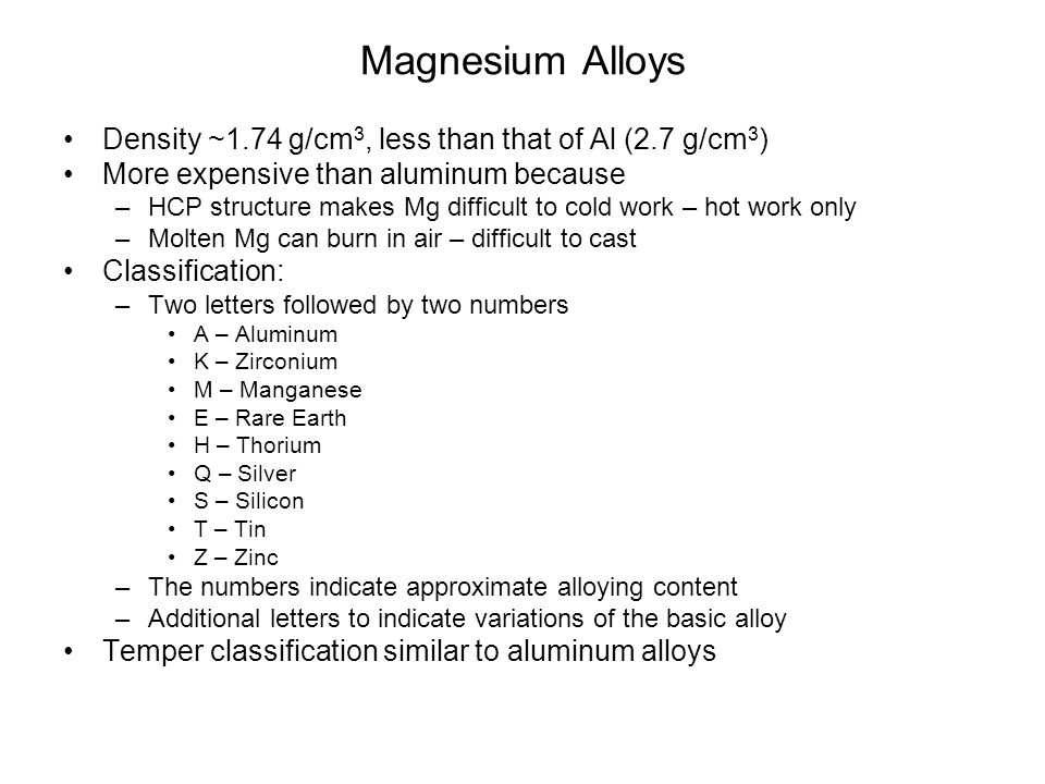 Magnesium Alloys Density ~1.74 g/cm3, less than that of Al (2.7 g/cm3)