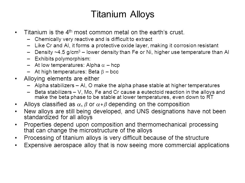 Titanium Alloys Titanium is the 4th most common metal on the earth's crust. Chemically very reactive and is difficult to extract.