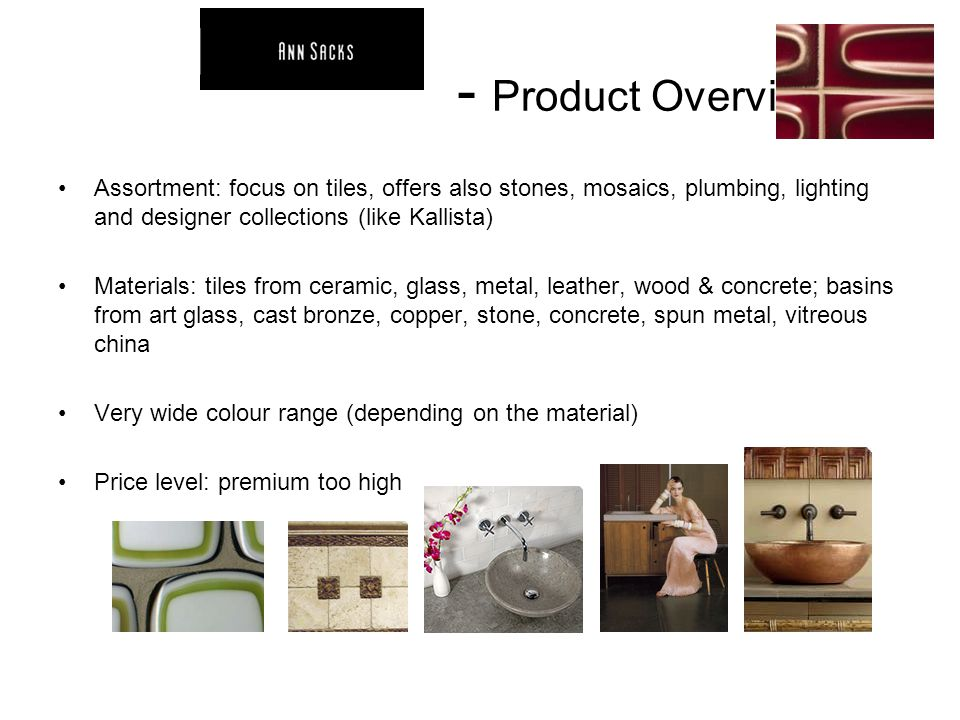 - Product Overview Assortment: focus on tiles, offers also stones, mosaics, plumbing, lighting and designer collections (like Kallista)