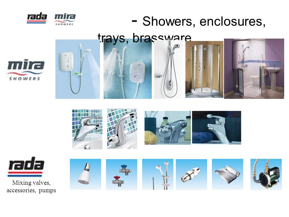 - Showers, enclosures, trays, brassware