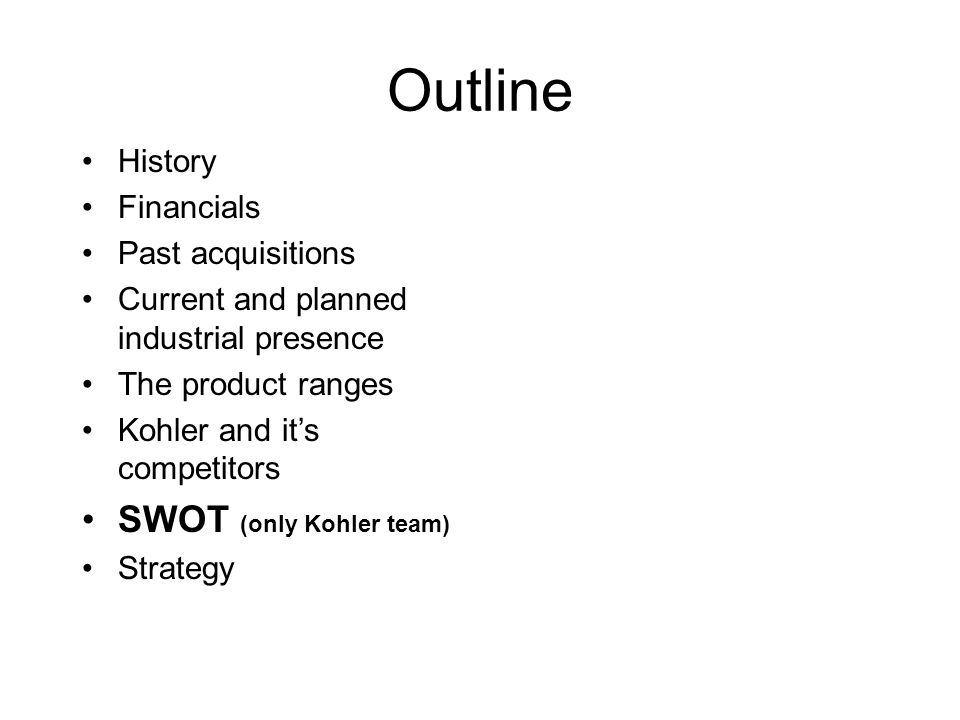 Outline SWOT (only Kohler team) History Financials Past acquisitions