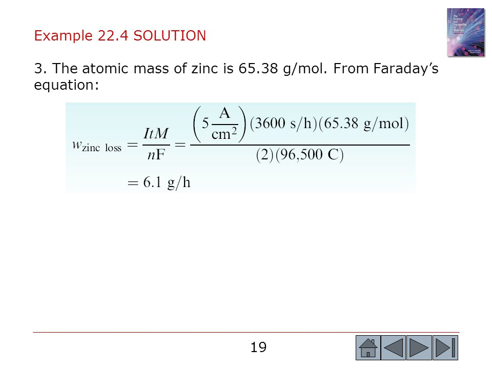 Example 22.4 SOLUTION 3. The atomic mass of zinc is 65.38 g/mol. From Faraday's equation: