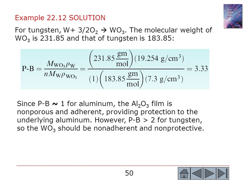 Example 22.12 SOLUTION For tungsten, W+ 3/2O2  WO3. The molecular weight of WO3 is 231.85 and that of tungsten is 183.85: