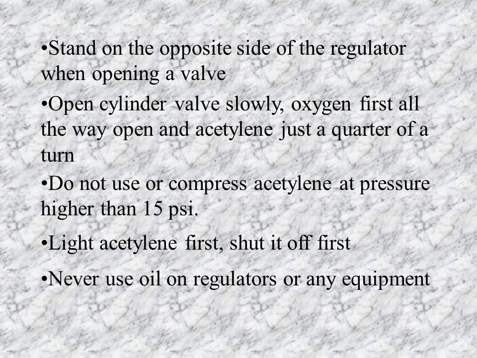 Stand on the opposite side of the regulator when opening a valve