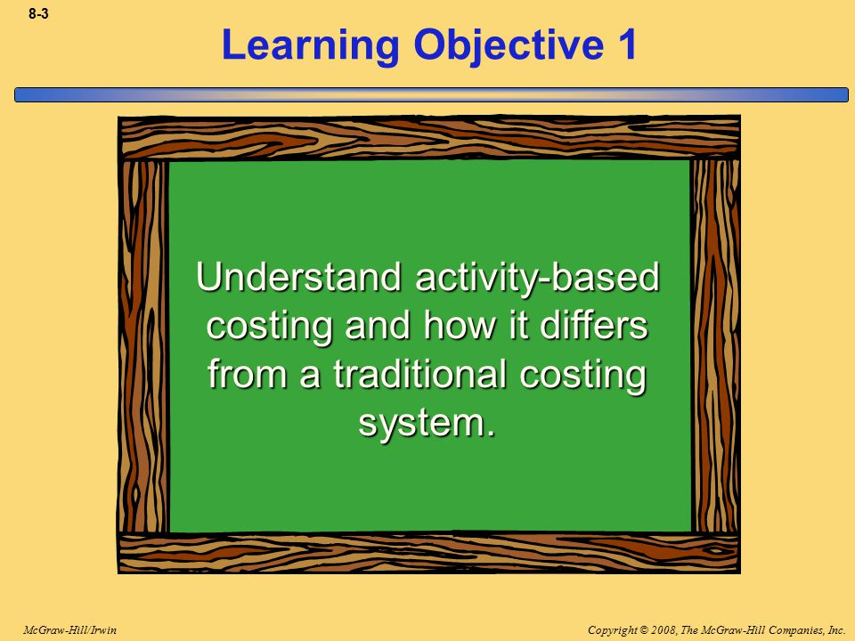 8-3 Learning Objective 1. Understand activity-based costing and how it differs from a traditional costing system.