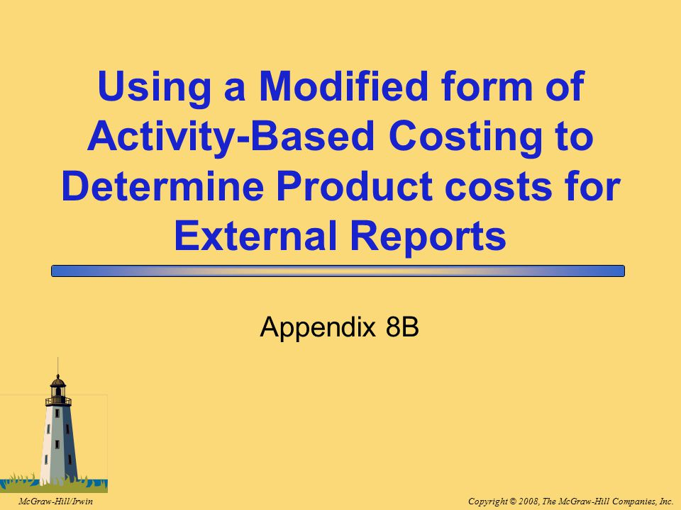 8-63 Using a Modified form of Activity-Based Costing to Determine Product costs for External Reports.