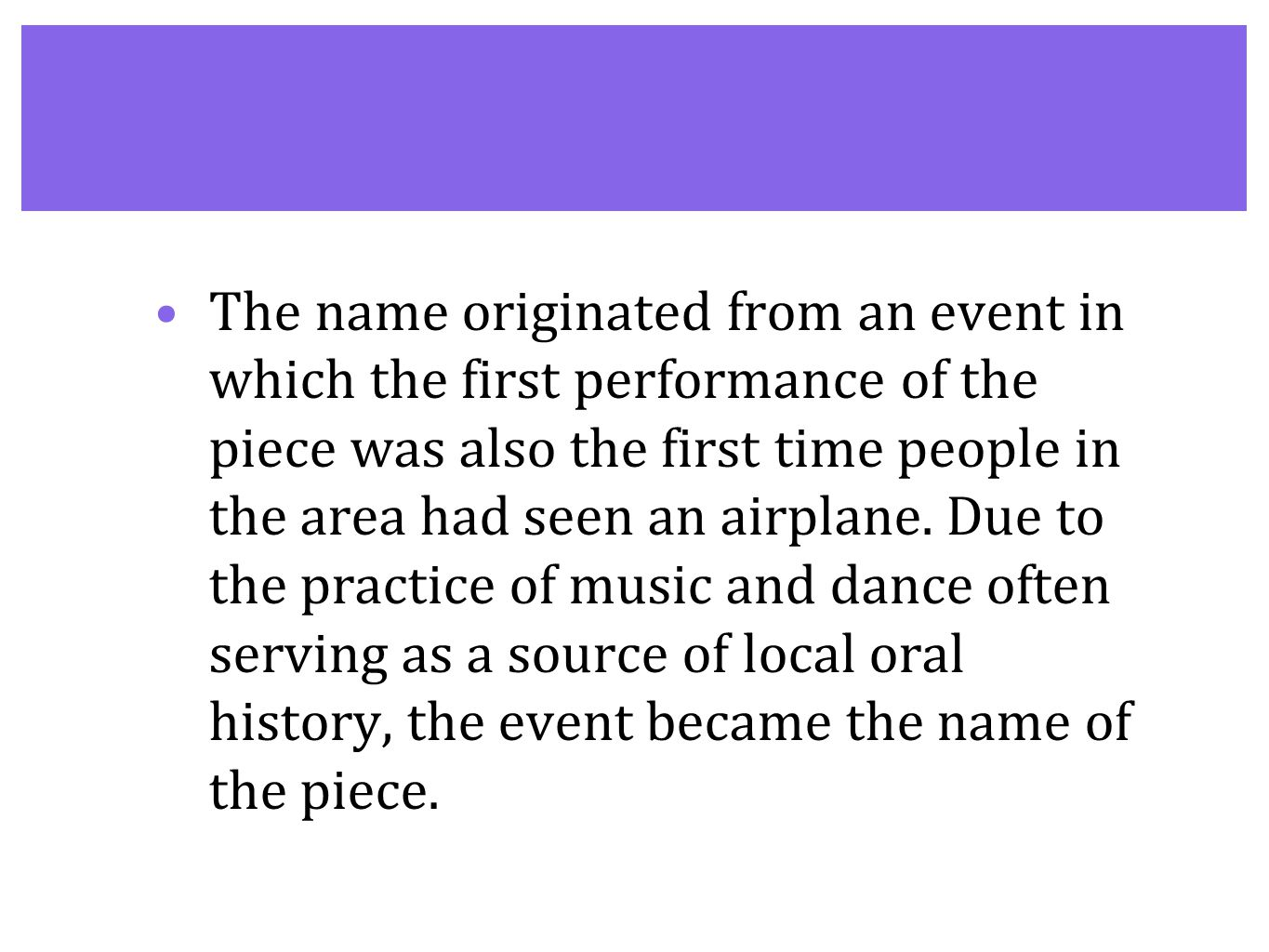 The name originated from an event in which the first performance of the piece was also the first time people in the area had seen an airplane.