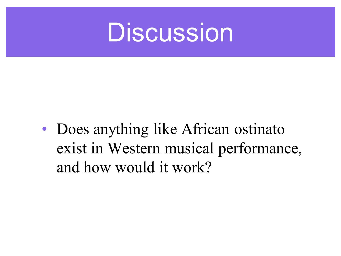Discussion Does anything like African ostinato exist in Western musical performance, and how would it work