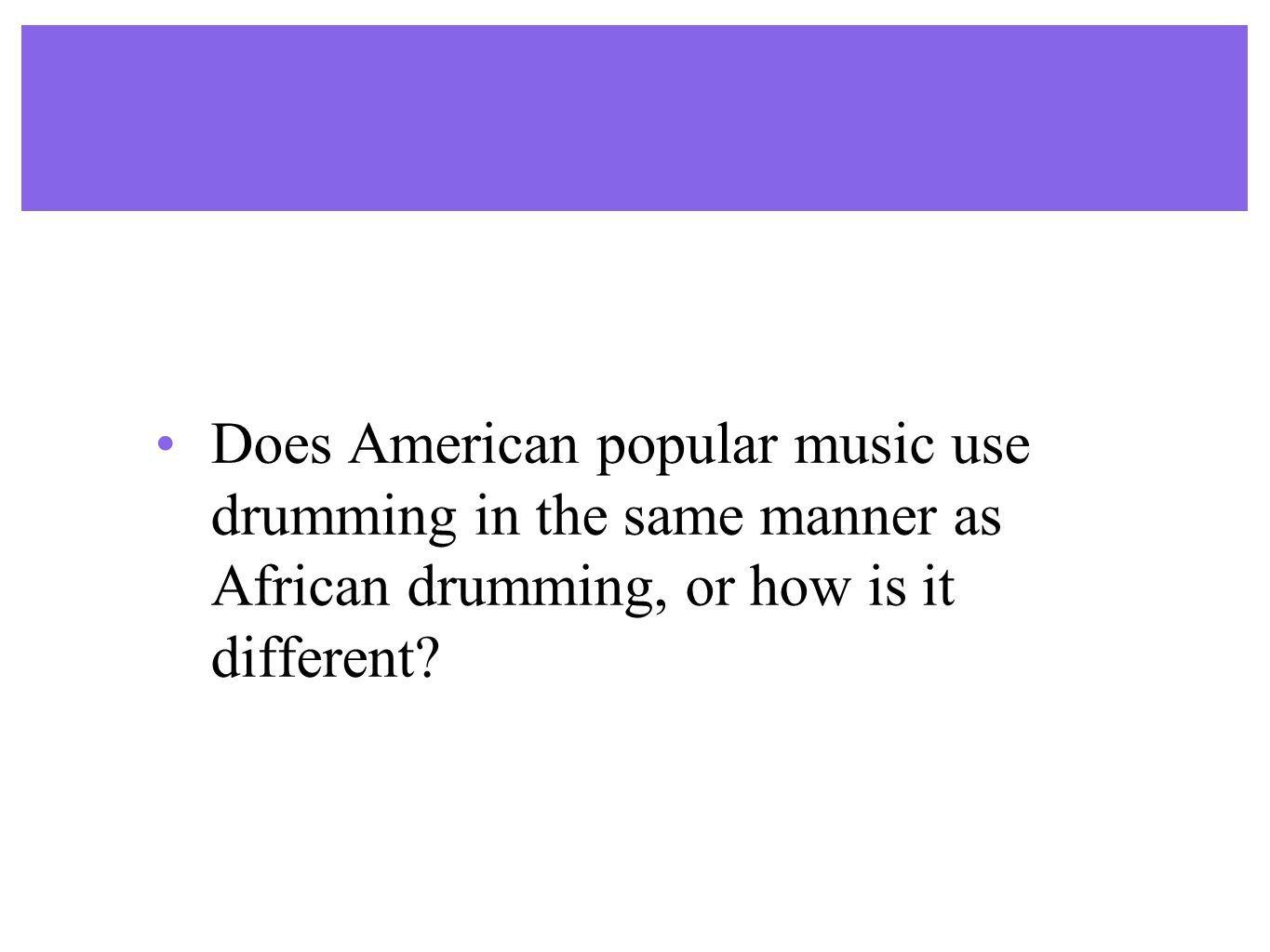 Does American popular music use drumming in the same manner as African drumming, or how is it different