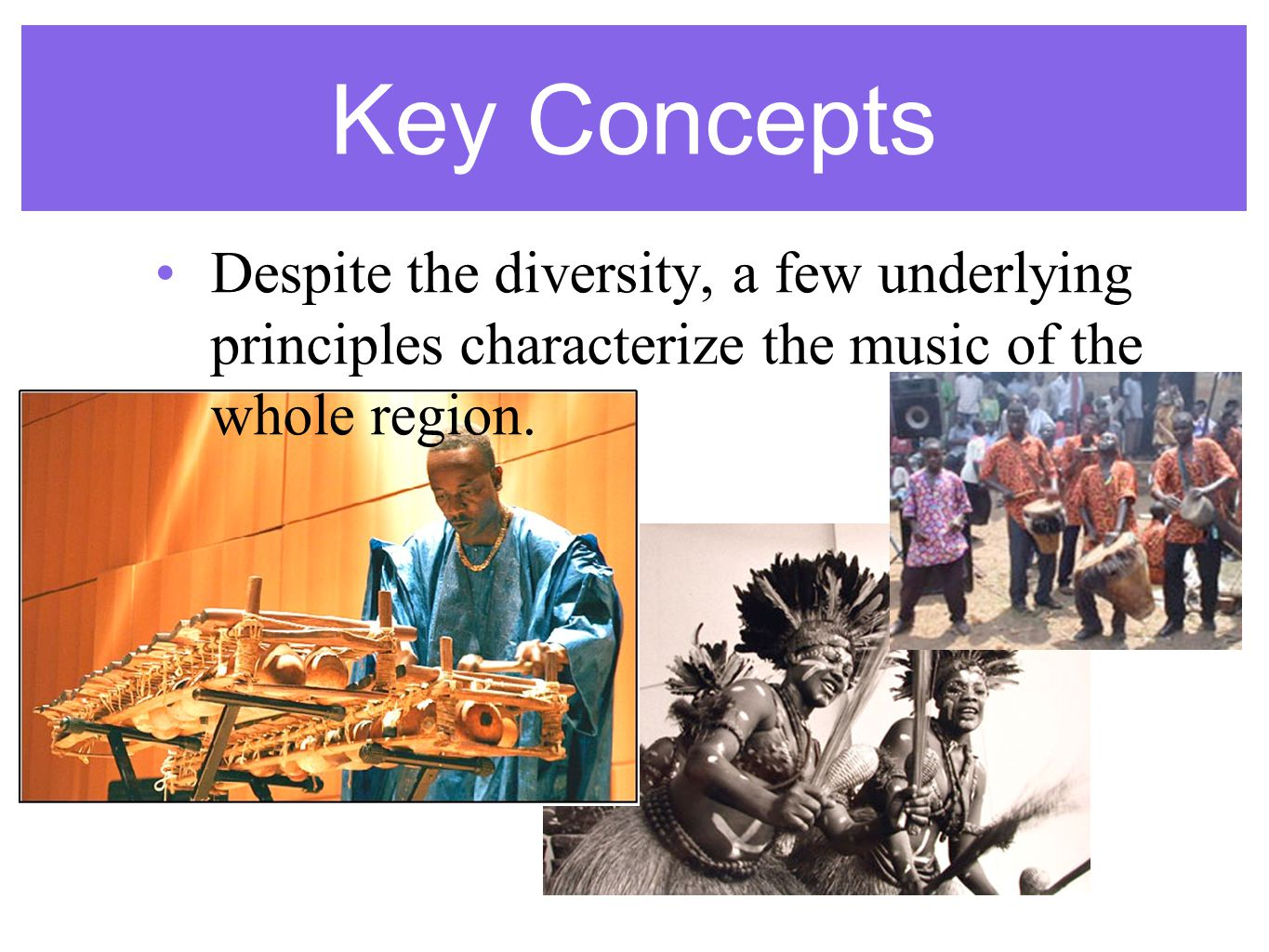 Key Concepts Despite the diversity, a few underlying principles characterize the music of the whole region.