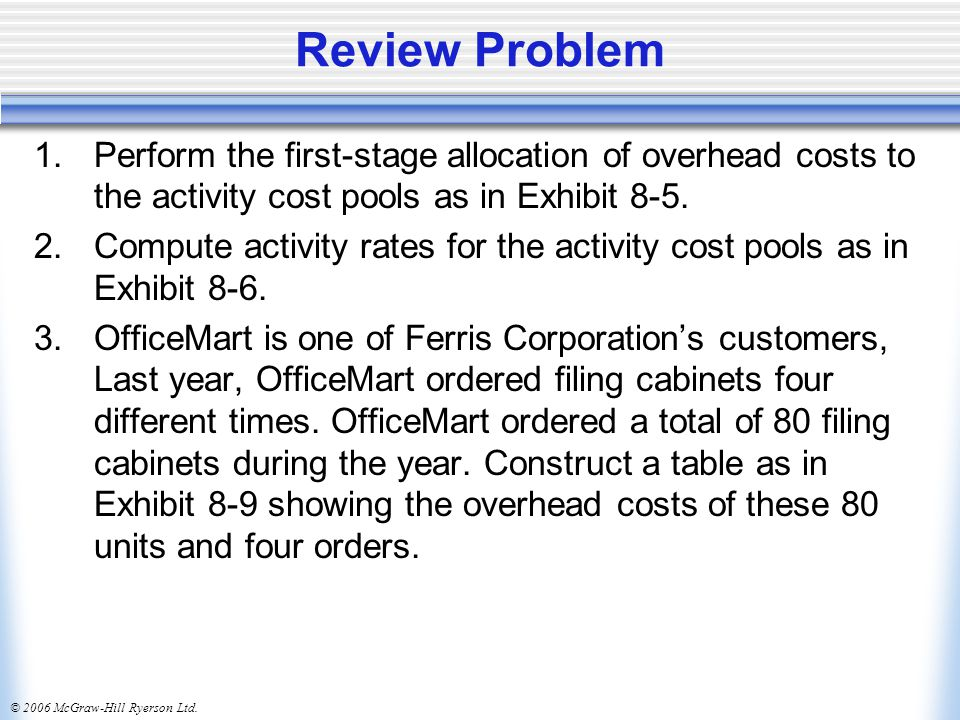 Review Problem Perform the first-stage allocation of overhead costs to the activity cost pools as in Exhibit 8-5.